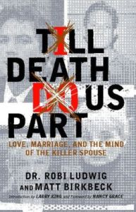 Dr. Ludwig's book titled Till Death Do Us Part. Love, Marriage, and the Mind of the Killer Spouse